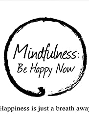 Watch Free Mindfulness: Be Happy Now (2015)