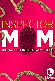 Watch Free Inspector Mom: Kidnapped in Ten Easy Steps (2007)