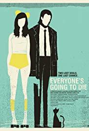 Watch Free Everyones Going to Die (2013)