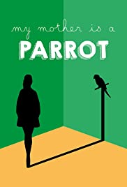 Watch Free My Mother Is a Parrot (2017)