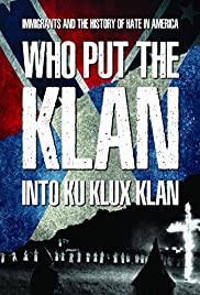 Watch Free Who Put the Klan Into Ku Klux Klan (2018)