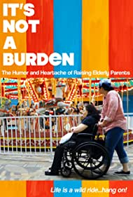 Watch Free Its Not a Burden: The Humor and Heartache of Raising Elderly Parents (2021)