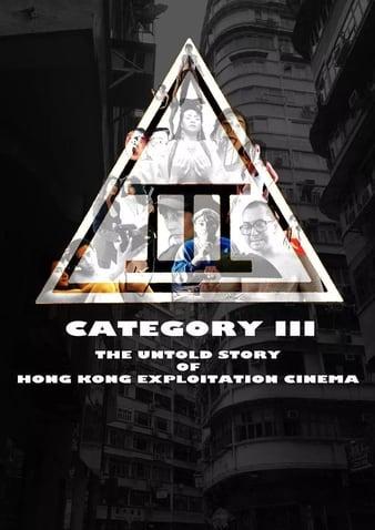 Watch Free Category III: The Untold Story of Hong Kong Exploitation Cinema (2018)