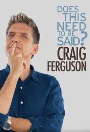 Watch Free Craig Ferguson: Does This Need to Be Said? (2011)