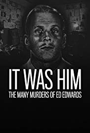 Watch Free It Was Him: The Many Murders of Ed Edwards (2017 )