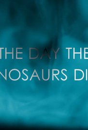 Watch Free The Day the Dinosaurs Died (2017)